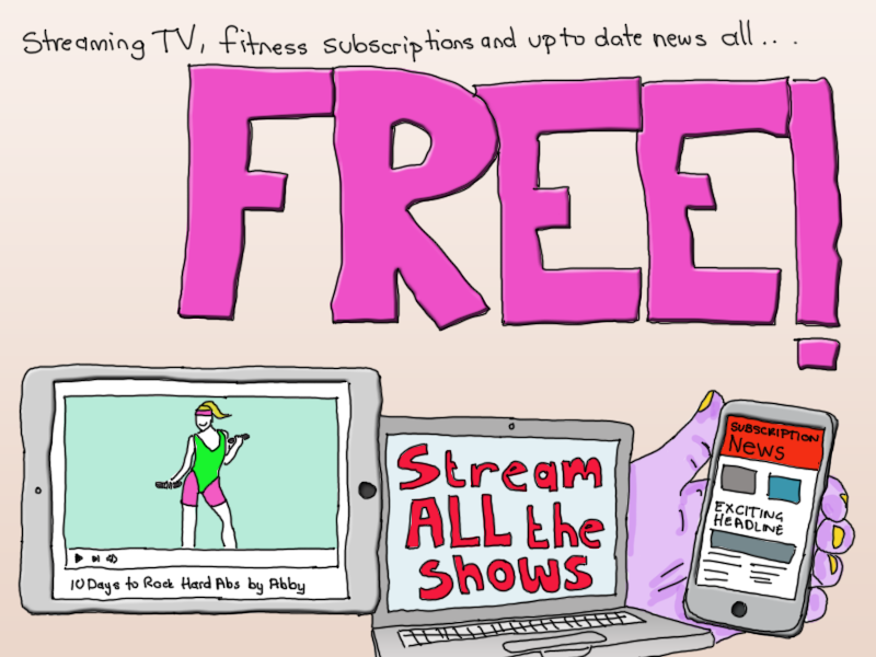 Streaming TV, fitness subscriptions and up to date news all free!